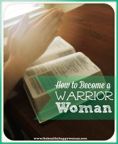 How to Become a Warrior Woman - The Healthy Happy Woman