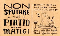 Non sputare nel piatto in cui mangi - don't spit in the dish from which you eat