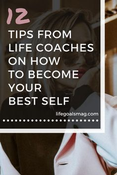 tips from life coaches on becoming your best self #personalgrowth #coaching
