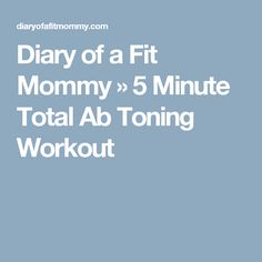 Diary of a Fit Mommy » 5 Minute Total Ab Toning Workout