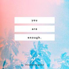 You are so enough.