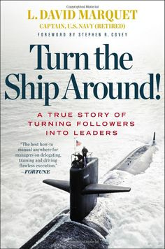 Turn the Ship Around!: A True Story of Turning Followers into Leaders by David Marquet: The gripping story of how Captain Marquet took the nuclear powered submarine from worst to first by challenging the U.S. Navy's traditional leader-follower approach and instead implementing his own framework of leader-leader... #Books #Leadership
