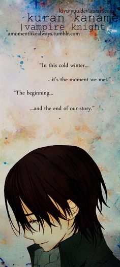 "Kaname: His words, ""In this cold winter it's the moment we met. The beginning and end of our story."" ~~~A moment like always ~~~Vampire Knight."