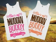 Muddin' Buddy [Shirt A] (American Apparel Tank Top) on Etsy, $27.00 ME AND MY GIRL NEED THESE!