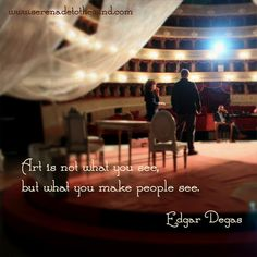 Art is not what you see, but what you make people see.  - Edgar Degas