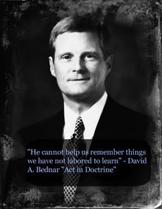 """He cannot help us remember things we have not labored to learn."" - David A. Bednar ""Act in Doctrine"" #ldsquotes #ldsbooks #lds #mormonquotes"