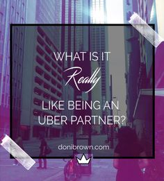 Doni Brown, The Blog Queen   What is it Really Like Being an Uber Partner?