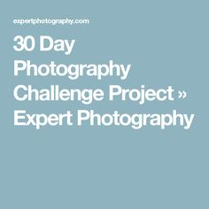 30 Day Photography Challenge Project » Expert Photography
