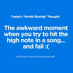 The awkward moment when you try to hit the high note in a song… and fail