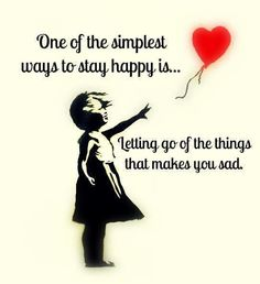 One of the simplest ways to stay happy is.. letting go of the things that makes you sad – Quotes Lover