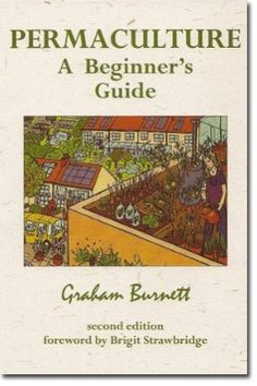 Permaculture – A Beginner's Guide (free extract). Some years ago Graham Burnett produced Permaculture: A Beginner's Guide. It's a nice 76-page introductory look a permaculture — a very readable booklet to get you looking at the world, and your garden, through the permaculture lens.