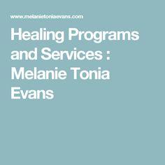Healing Programs and Services : Melanie Tonia Evans