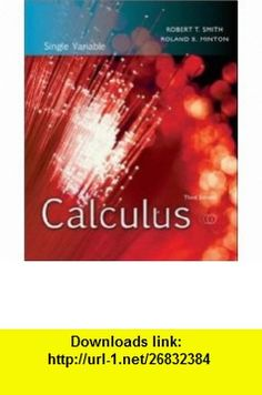 Calculus Single Variable (9780073314198) Robert Smith, Roland Minton , ISBN-10: 0073314196  , ISBN-13: 978-0073314198 ,  , tutorials , pdf , ebook , torrent , downloads , rapidshare , filesonic , hotfile , megaupload , fileserve