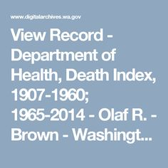 View Record - Department of Health, Death Index, 1907-1960; 1965-2014 - Olaf R. - Brown - Washington State Digital Archives