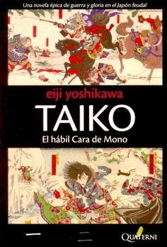 TAIKO 1. El hábil Cara de Mono. - Eiji Yoshilkawa (1892-1962) es un autor prácticamente desconocido fuera de su país, sin embargo en Japón está considerado como uno de los mejores novelistas, si no el mejor, de narrativa histórica y de aventuras.  Taiko (dividido en 2 volúmenes por la editorial) es un clásico imprescindible de las letras niponas, una joya de la literatura de samuráis y del Bushido.  Lectura imprescindible para los amantes de las buenas aventuras, te atrapa...