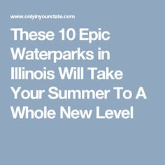 These 10 Epic Waterparks in Illinois Will Take Your Summer To A Whole New Level