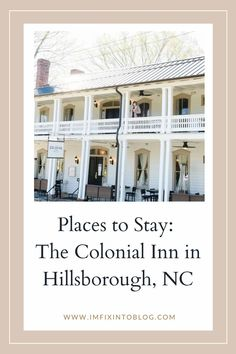 NC Blogger I'm Fixin' To shares the beautiful accommodations and historical preservation of the Colonial Inn in Hillsborough, NC.