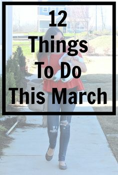 12 Things You Need To Do In March  logancan.com