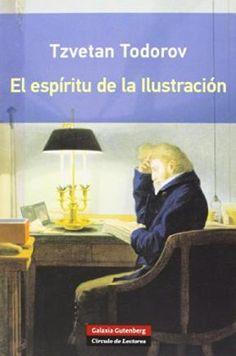 Tzvetan Todorov, El espíritu de la ilustración, Galaxia Gutenberg.