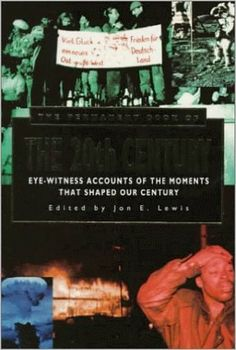 The Permanent Book of the 20th Century: Eye-Witness Accounts of the Moments That Shaped Our Century: Jon E. Lewis: 9780786701612: Amazon.com: Books