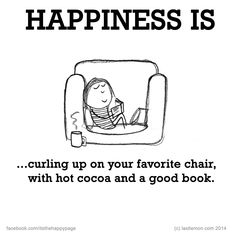 Happiness is curling up on your favorite chair with hot cocoa (or tea!) and a good book.