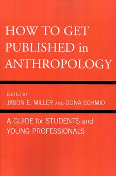 How to get published in anthropology: a guide for students and young professionals / edited by Jason E. Miller and Oona Schmid (AltaMira Press, 2012) / GN 307.7 H