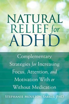 Relief for Adult Adhd: Complementary Strategies for Increasing Focus, Attention, and Motivation With or W...
