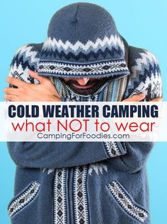 What NOT To Wear Is The Secret To Staying Warm! Smart camping winter outfits for women and men are the key. Cold weather camping is fun if you have the right outfits and are dressed for winter! What not to wear is as important as what you should wear so c