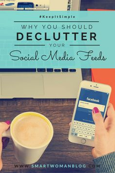 Your social media feeds can positively (or negatively) affect your brain. Keep it simple by cleaning up what you're exposing your brain to on a daily basis - here's why you should. // Smart Woman