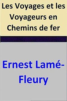 Les Voyages et les Voyageurs en Chemins de fer par [Ernest Lamé-Fleury]