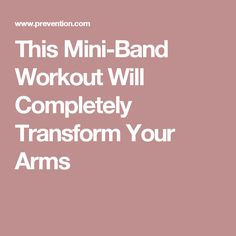 This Mini-Band Workout Will Completely Transform Your Arms
