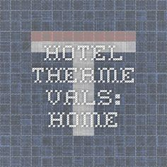 Hotel Therme Vals: Home