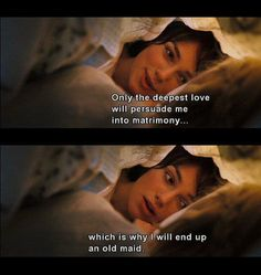 """""""Only the deepest love with persuade me into matrimony. which is why I will end up an old maid."""" - Pride & Prejudice This is from the cruddy one. I still love Jane Austen, though, so. Jane Austen, Thelma & Louise, Deep Love, My Love, Citations Film, Pride And Prejudice 2005, Pride And Prejudice Quotes, Somewhere Only We Know, Film Serie"""