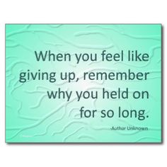 """""""When you feel like giving up..."""" Post Cards"""