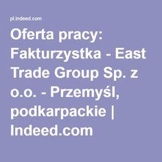 Oferta pracy: Fakturzystka - East Trade Group Sp. z o.o. - Przemyśl, podkarpackie   Indeed.com
