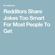 Redditors Share Jokes Too Smart For Most People To Get
