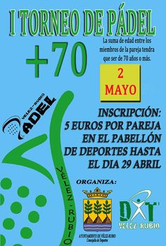 I Torneo de Pádel  +70 en Vélez Rubio el día 2 de Mayo ,en el que los miembros de cada pareja deberan sumar mas de 70 años.