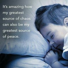 It's amazing how my greatest source of chaos is my greatest source od peace - inspiring quotes for motherhood. parenting quotes, mom quotes, kid quotes, family quotes, love kids - Motherhood Inspiration - Quotes About Motherhood That Tell It Like It Is Mommy Quotes, Mothers Day Quotes, Mothers Love, Quotes For Kids, My Baby Quotes, Daughter Quotes, Girl Quotes, Child Quotes, Quotes Children