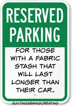Reserved Parking....for those with a fabric stash that will last longer than their car.