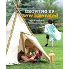 Growing Up Sew Liberated: Making Handmade Clothes and Projects for Your Creative Child: Amazon.co.uk: Meg McElwee: Books
