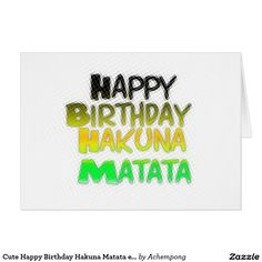 Cute Happy Birthday Hakuna Matata eco Inspirationa Hakuna Matata Birthday Cards & Invitations e #Amazing #beautiful #stuff and #gift #products #sold on #Zazzle #Achempong #online #store #for #the #ultimate #shopping #experience