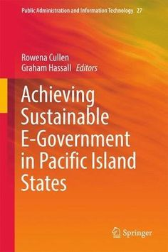 Achieving Sustainable E-Government in Pacific Island States (Public Administration and Information...