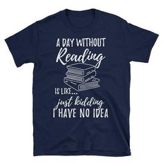 A Day Without Reading Is Like Funny Book Lover T Shirt - Fangirl Shirts - Ideas of Fangirl Shirts -