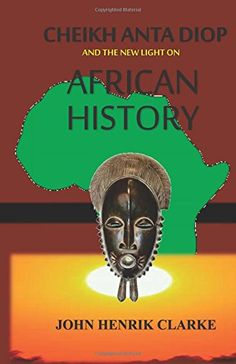 Cheikh Anta Diop And the New Light on African History by John Henrik Clarke http://smile.amazon.com/dp/194313815X/ref=cm_sw_r_pi_dp_g4lSwb1M2MPHA