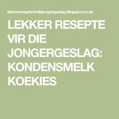 LEKKER RESEPTE VIR DIE JONGERGESLAG: KONDENSMELK KOEKIES