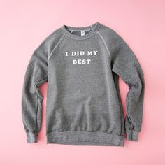 i did my best sweatshirt