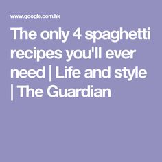 The only 4 spaghetti recipes you'll ever need | Life and style | The Guardian