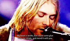 My heart is broke But I have some glue Help me inhale And mend it with you - Nirvana - Dumb #gif