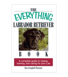 Detailed, informative and with numerous pictures, Kim Campbell Thornton The Everything Labrador Retriever Book is a must read for all Labrador Retriever parents. This dog training book is packed with