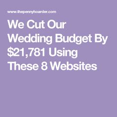 We Cut Our Wedding Budget By $21,781 Using These 8 Websites